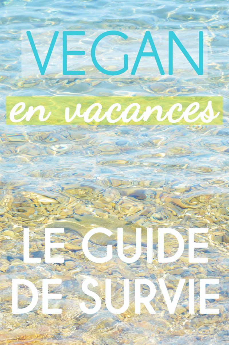 Vegan en vacances : le guide de survie