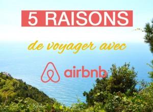 5 raisons de voyager avec Airbnb et mes conseils pour louer un appartement ou une maison