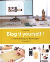Blog it Yourself ! Créer son blog, le développer et en vivre by Do it Yvette