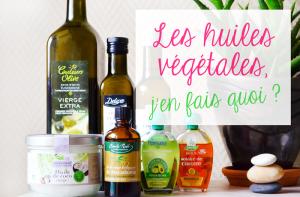 Huiles végétales : comment s'en servir ?