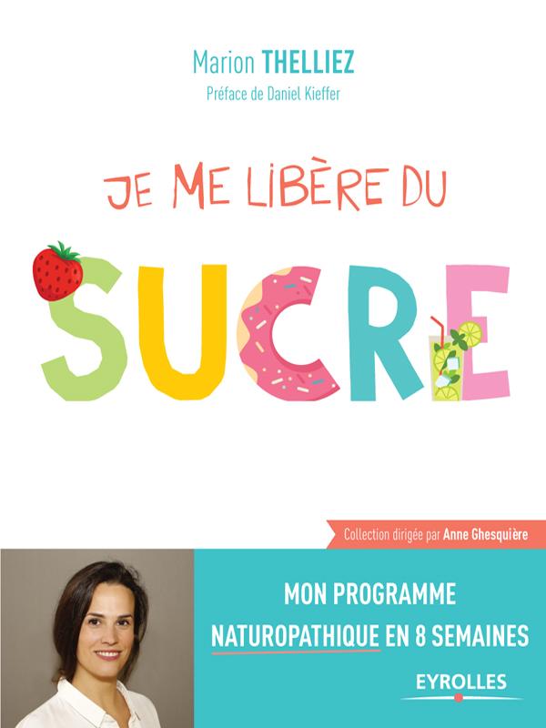 Je me libère du sucre - Marion Thelliez
